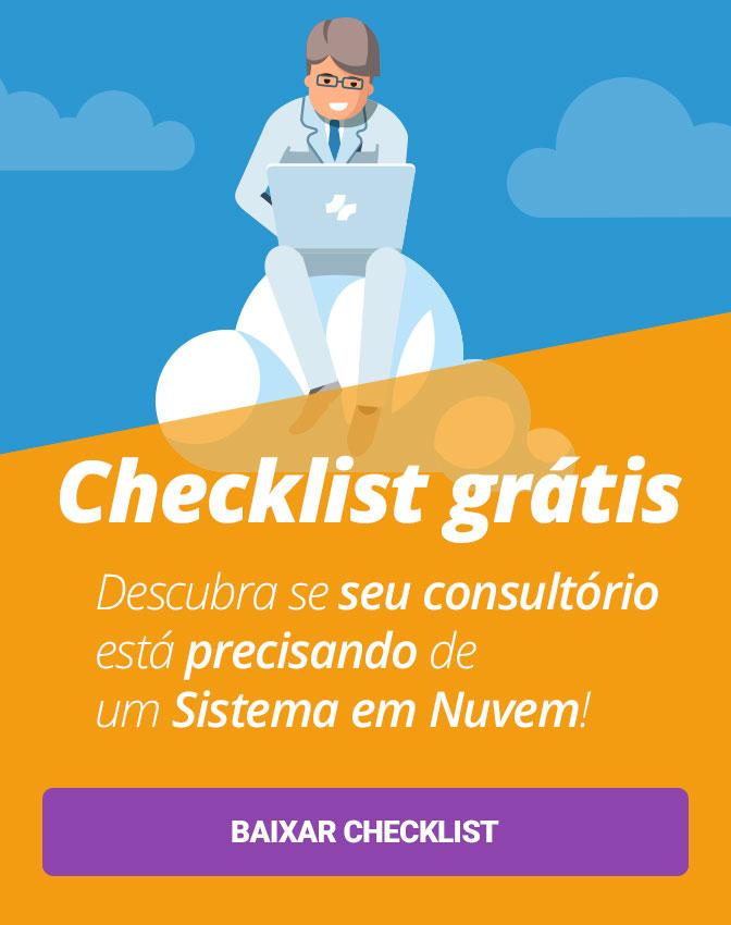 Checklist Grátis: Descubra se seu consultório está precisando de um Sistema em Nuvem. Clique aqui e baixe nossa checklist!