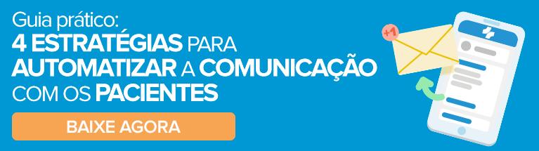 Guia Prático: 4 estratégias para automatizar a comunicação com os pacientes. Clique aqui e baixe agora!